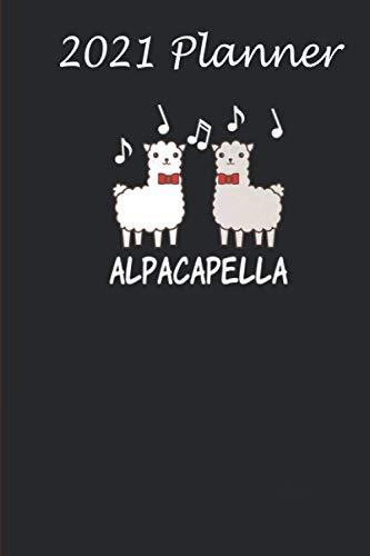 2021 Planner - Funny A Capella Alpaca Mens Music Puns Singing Chorus:...