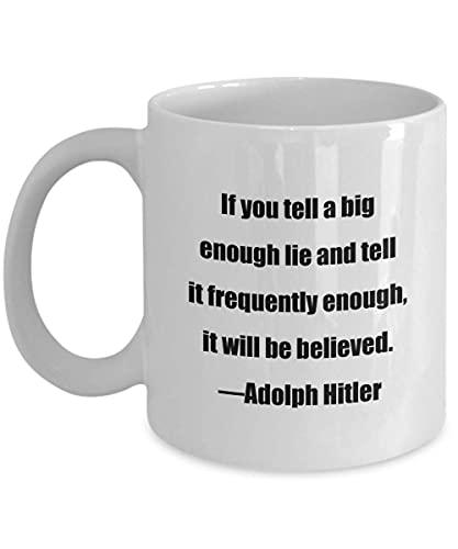 N\A Klassische Kaffeetasse - Wenn Sie eine ausreichend große Lüge erzählen und sie häufig genug erzählen, Wird Man es glauben. & mdash; Adolph Hitler - Großartig für Freunde oder Kollegen