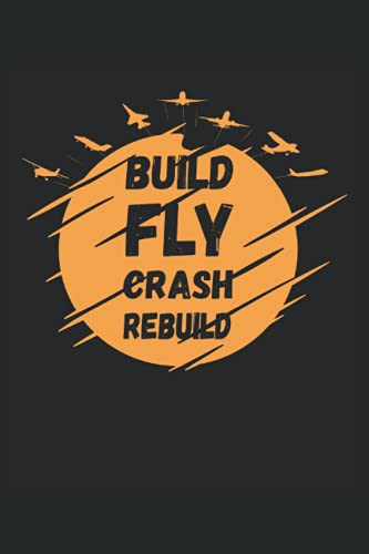 Build Fly Crash Rebuild Notebook: Notebook Dot Grid Dotted DIN A5 - 6' x 9' (15.24 x 22.86 cm), 120 pages, notebook, diary, journal