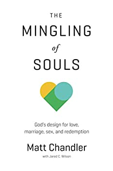 The Mingling of Souls  God s Design for Love Marriage Sex and Redemption