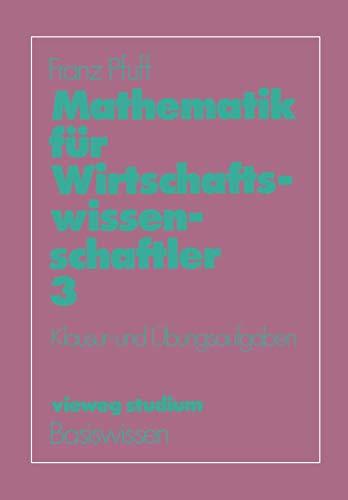 Vieweg Studium, Nr.50, Mathematik für Wirtschaftswissenschaftler: Klausur- und Übungsaufgaben (vieweg studium; Basiswissen (50), Band 50)
