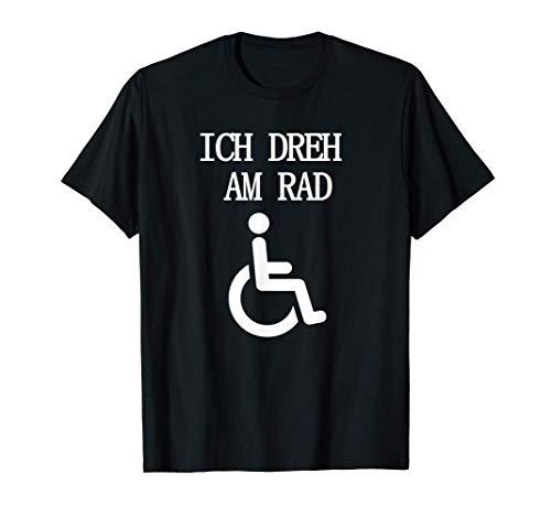 Ich dreh am Rad - Lustig - Rollstuhlfahrer Humor Rollstuhl T-Shirt