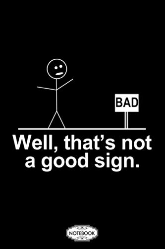 Bad Thats Not Good Sign Notebook: 6x9 120 Pages, Diary, Journal, Matte Finish Cover, Lined College Ruled Paper, Planner