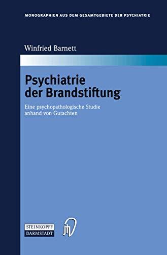 Psychiatrie der Brandstiftung: Eine psychopathologische Studie anhand von Gutachten (Monographien aus dem Gesamtgebiete der Psychiatrie 110)