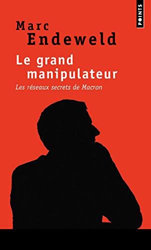 Le Grand Manipulateur. Les réseaux secrets de Macron
