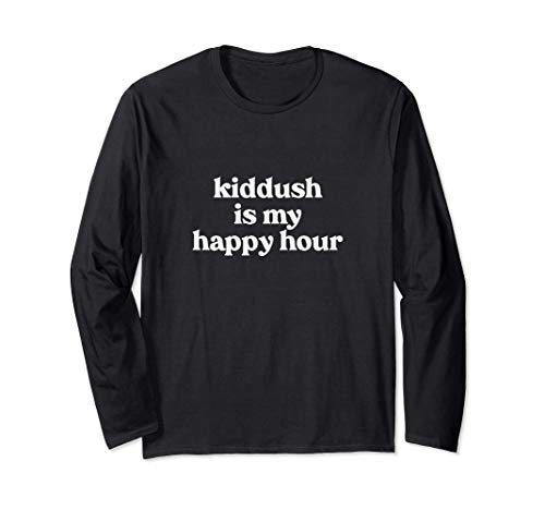 Jewish Synagogue Kiddush Is My Happy Hour Shabbat Shalom Long Sleeve T-Shirt