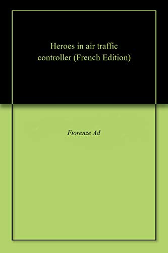 Heroes in air traffic controller (French Edition)