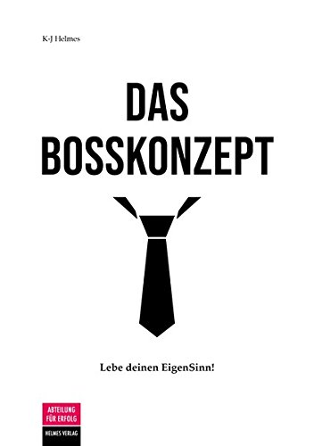 Das Bosskonzept: Lebe deinen EigenSinn!