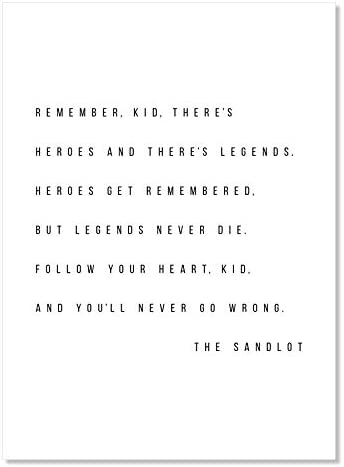 Remember Kid There s Heroes and There s Legends Heroes Get Remembered but Legends Never Die product image