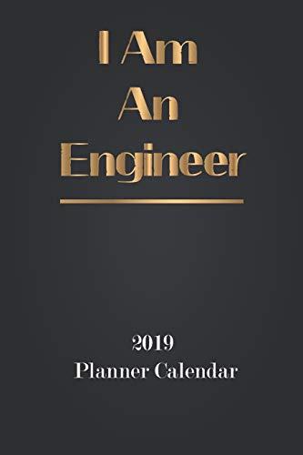 I Am An Engineer: 2019 Planner Calendar (Jan 2019 To Dec 2019 Planner, Band 1)