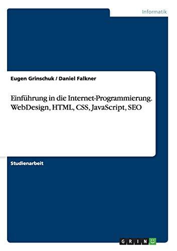 Einführung in die Internet-Programmierung. WebDesign, HTML, CSS, JavaScript, SEO