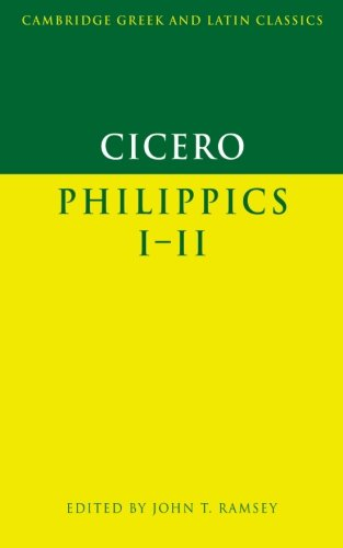 Cicero: Philippics 1-2 (Cambridge Greek and Latin Classics)
