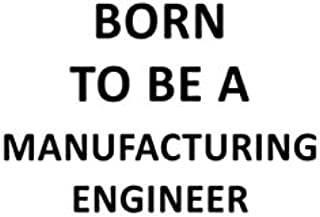 Born To Be A Manufacturing Engineer: Awesome Manufacturing Engineer Notebook, Journal Gift, Diary, Doodle Gift or Notebook | 6 x 9 Compact Size- 109 Blank Lined Pages