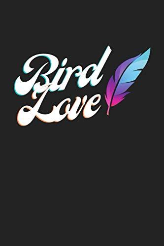 Bird Love: Vogel Notizbuch - Tolles liniertes Bird Notiz buch - 120 linierte Seiten - für Berichte, Ideen und Gedanken   DINA5   Perfektes Geschenk zum Geburtstag oder Weihnachten