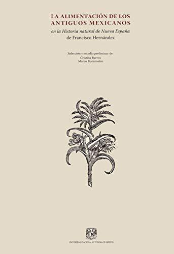 La alimentación de los antiguos mexicanos en la Historia natural de la Nueva España eBook: Hernández, Francisco: Amazon.es: Tienda Kindle