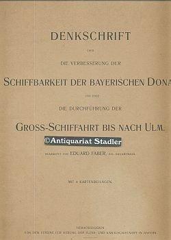 Denkschrift über die Verbesserung der Schiffbarkeit der bayerischen Donau und über die Durchführung der Groß-Schiffahrt bis nach Ulm.