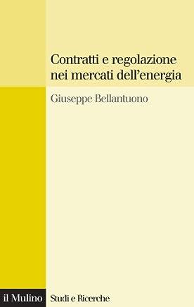 Contratti e regolazione nei mercati dellenergia (Studi e ricerche Vol. 584)