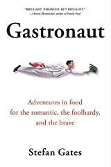 [Gastronaut: Adventures in food for the romantic, the foolhardy, and the brave] [Author: Stefan Gates] [April, 2006] Paperback