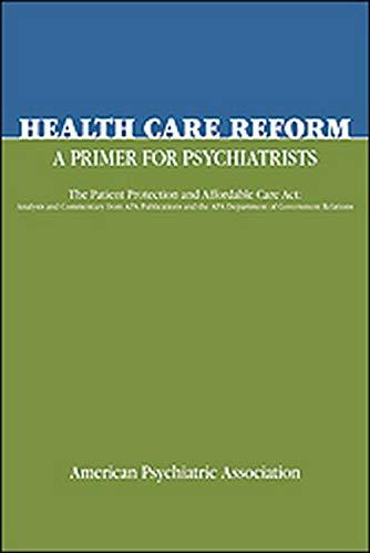 Health Care Reform: A Primer for Psychiatrists