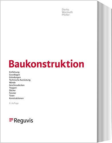 Baukonstruktion: Einführung, Grundlagen, Gründungen, Technische Ausrüstung, Wände, Geschossdecken, Treppen, Dächer, Fenster, Türen, Konstruktionsatlas