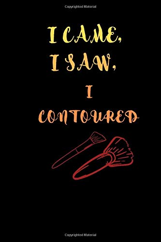 I Came, I Saw, I Contoured.: Novelty Journal, Ideal Gift for your Friends Who Love Their Make-Up. High Quality matte cover, 120 White-lined Pages (6