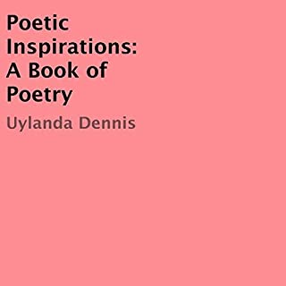 Poetic Inspirations     A Book of Poetry              By:                                                                                                                                 Uylanda Dennis                               Narrated by:                                                                                                                                 Uylanda Dennis                      Length: 1 hr and 6 mins     Not rated yet     Overall 0.0