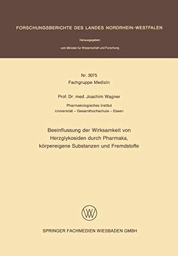 Beeinflussung der Wirksamkeit von Herzglykosiden durch Pharmaka, körpereigene Substanzen und Fremdstoffe (Forschungsberichte des Landes Nordrhein-Westfalen (3075), Band 3075)