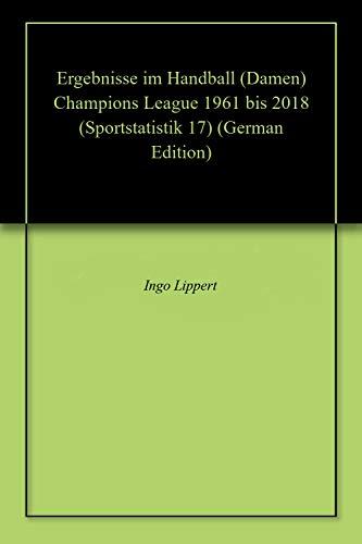 Ergebnisse im Handball (Damen) Champions League 1961 bis 2018 (Sportstatistik 17)