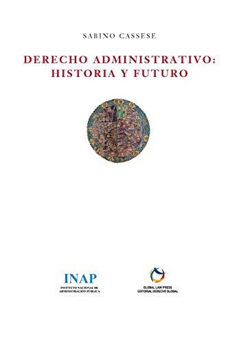Derecho Administrativo: historia y futuro: 4 (Serie Blanca (Libros de Pensamiento))