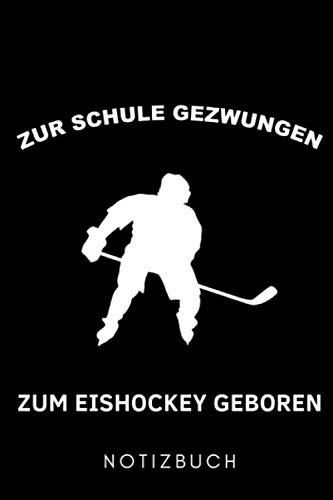 ZUR SCHULE GEZWUNGEN ZUM EISHOCKEY GEBOREN NOTIZBUCH: A5 Notizbuch PUNKTIERT Geschenk für Eishockeybuch | Eishockey Fans | Training | Geschenkidee | ... Buch | Journal | Kalender | Terminplaner