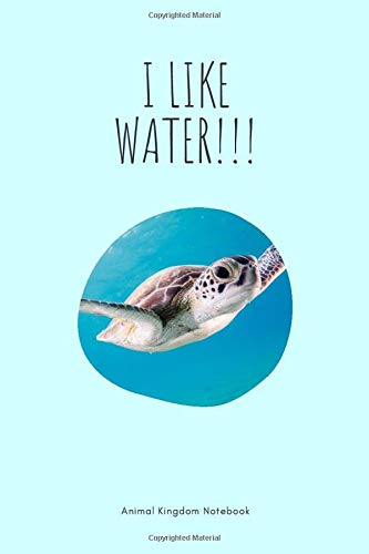 I like water!!! / Animal Kingdom Notebook: Turtle Notebook for Animal lovers, Great Turtle Notepad Gift, College Ruled Wide Lined Journal, 6x9 inches