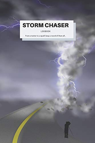 Storm Chaser Logbook. Notebook With Specific Categories For Storm Chasers To Record Their Experiences: An Indispensable Journal To Ensure You Keep An ... Meteorological Phenomenon As It Happens