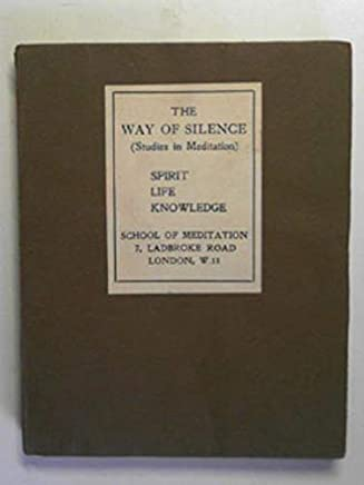 The way of silence (studies in meditation) vol. I: spirit, life, knowledge