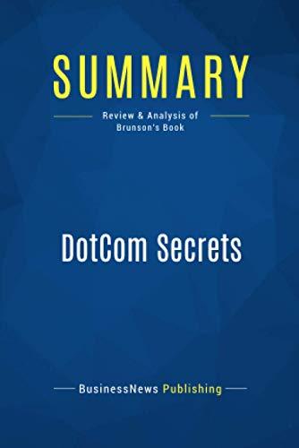 Summary: DotCom Secrets: Review and Analysis of Brunson's Book [Lingua inglese] (Copertina flessibile)