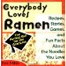 Everybody Loves Ramen: Recipes, Stories, Games, & Fun Facts About the Noodles You Love by Hites, Eric [Andrews McMeel Publishing, 2003] (Paperback) [Paperback]