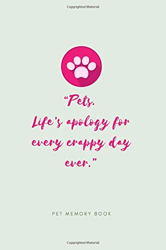 """Pets.  Life's apology for every crappy day ever."" Pet Memory book: Saying Goodbye to Your Beloved Dog, Cat or Furry Friend is Very Difficult. Use ... the Loss of a Pet or Give as a Sympathy Gift. ⭐"