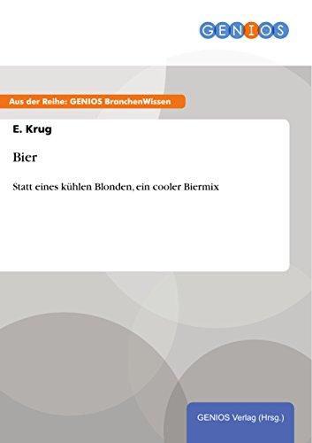Bier: Statt eines kühlen Blonden, ein cooler Biermix (German Edition)