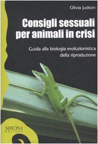 Consigli sessuali per animali in crisi. Guida alla biologia evoluzionistica della riproduzione