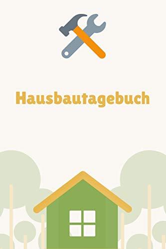 Hausbautagebuch: A5 6x9 Hausbau Tagebuch I Wochenkalender I Jahresplaner I Bauplaner I Terminplaner I für Männer und Frauen, Bauherren , Baufrauen