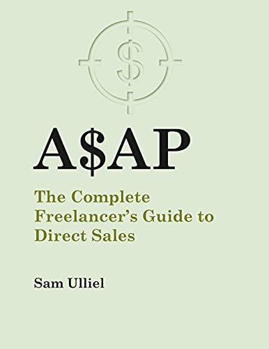 A$AP: The Complete Freelancer's Guide to Direct Sales (English Edition)