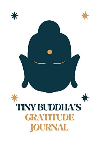 Tiny Buddha's Gratitude Journal: Good day start with Creative Prompts in writing, Buddha's daily Gratitude Journal for happiness, Gratitude Changes Everything