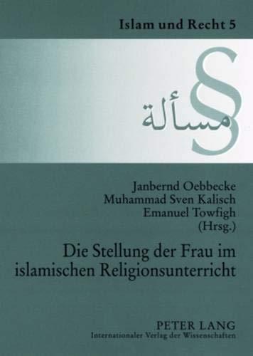 Die Stellung der Frau im islamischen Religionsunterricht: Dokumentation der Tagung am 6. Juli 2006 an der Universität Münster (Islam und Recht, Band 5)