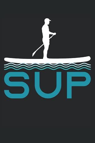 SUP - Stehpaddeln Stand-Up-Paddling Geschenk Notizbuch (Taschenbuch DIN A 5 Format Liniert): Stand Up Paddling Geschenk Notizheft, Schreibheft, ... Wassersportart. Stehpaddeln Paddler Motiv.