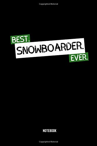 Best Snowboarder Ever Notebook: Dotted Lined Snowboarding Book for Beginners (6x9 inches) ideal as a Winter Sports Journal. Perfect as a Snowboard ... Lover. Great gift for Men and Women