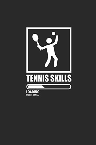 TENNIS SKILLS LOADING PLEASE WAIT: Notizbuch für Tennis Spieler Notebook Journal 6x9 kariert squared