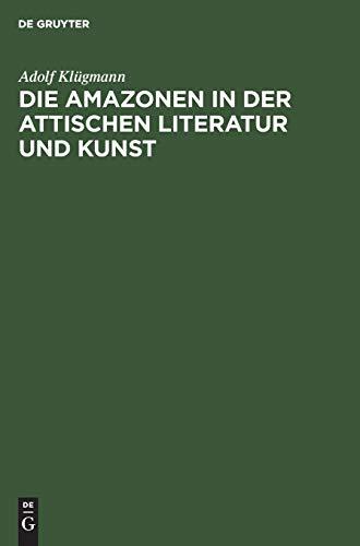 Die Amazonen in der attischen Literatur und Kunst: Eine archäologische Abhandlung