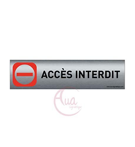 Plaque de porte aluminium brossé imprimé -Dimensions 200 x 50 mm - Double face adhésif au dos - Impression UV directement sur l'aluminium (Pas de contre collage) (accès interdit)