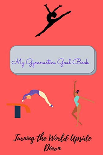 My Gymnastics Goal Book: Record Your Workouts, Scores, Corrections From Coach and More