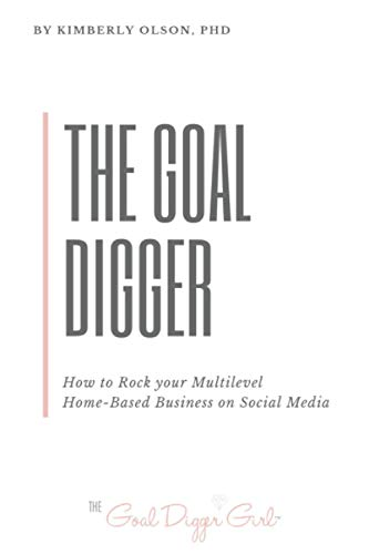 Compare Textbook Prices for The Goal Digger: How to Rock Your Multilevel Home-Based Business on Social Media  ISBN 9781732782815 by Olson, Kimberly