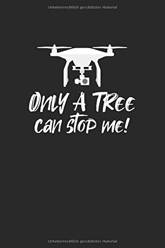 Drohnen Flugbuch: ♦ Logbuch für alle Flüge mit Drohnen, Quadrocopter oder Multicopter  ♦ Vorlage für über 100 Flüge ♦ handliches 6x9 Format ♦ Motiv: Only a tree can stop me 14